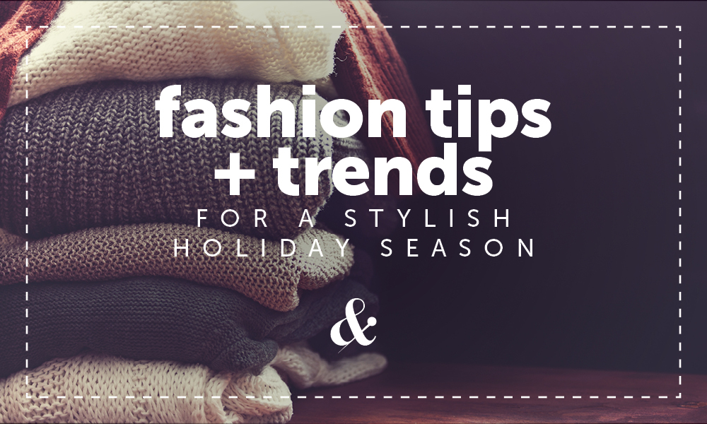 4 Fashion Tips and Trends for a Stylish Holiday Season
