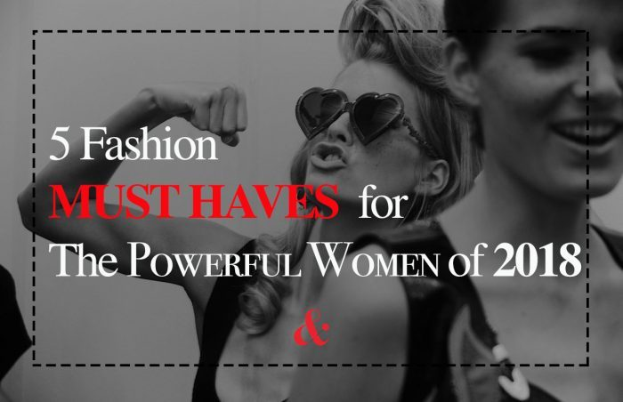 Fashion Necessities for Strong Women of 2018