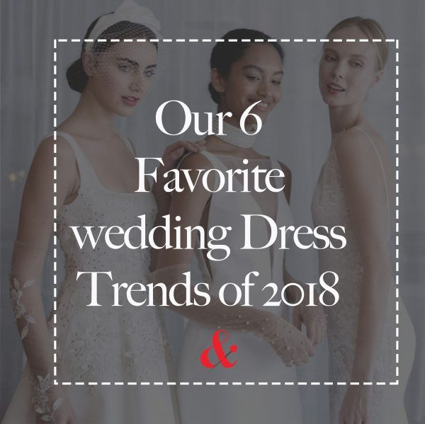 6 Wedding Dress Trends to Look Out for Spring 2018